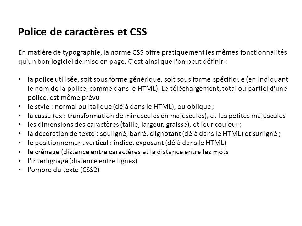 Police de caractères et CSS En matière de typographie, la norme CSS offre pratiquement les mêmes fonctionnalités qu'un bon logiciel de mise en page. C