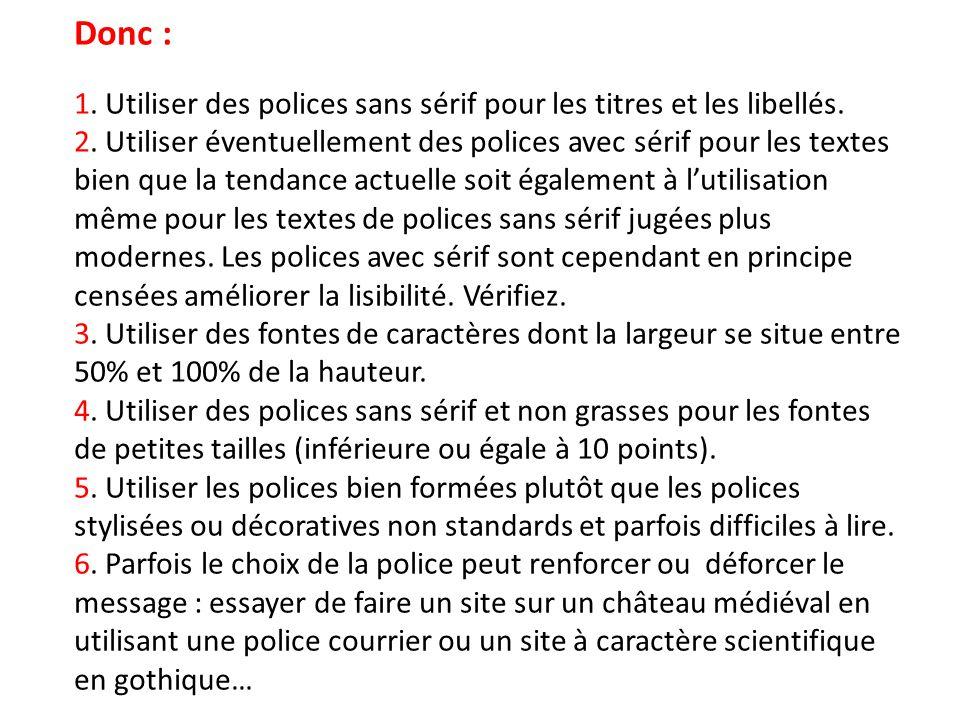 Donc : 1. Utiliser des polices sans sérif pour les titres et les libellés. 2. Utiliser éventuellement des polices avec sérif pour les textes bien que