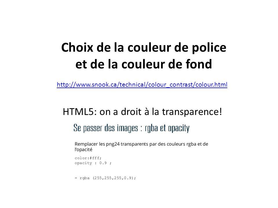 Choix de la couleur de police et de la couleur de fond http://www.snook.ca/technical/colour_contrast/colour.html HTML5: on a droit à la transparence!