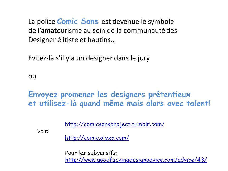 La police Comic Sans est devenue le symbole de l'amateurisme au sein de la communauté des Designer élitiste et hautins… Evitez-là s'il y a un designer