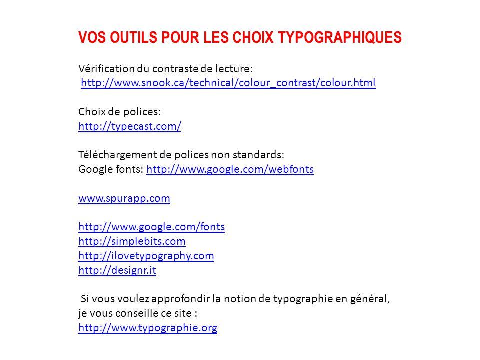 VOS OUTILS POUR LES CHOIX TYPOGRAPHIQUES Vérification du contraste de lecture: http://www.snook.ca/technical/colour_contrast/colour.html Choix de poli