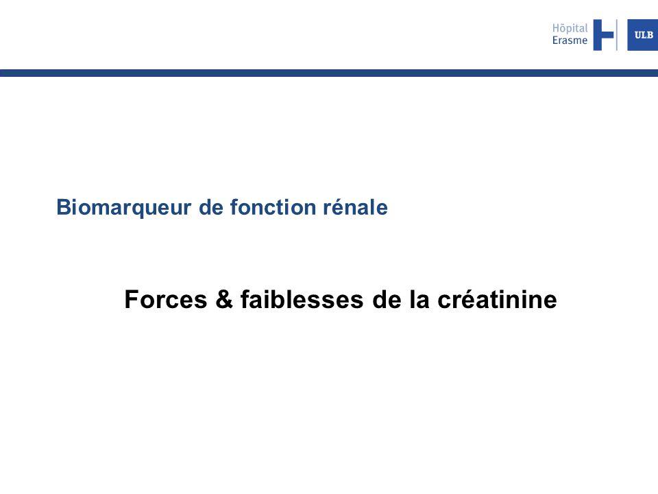 Biomarqueur de fonction rénale Forces & faiblesses de la créatinine