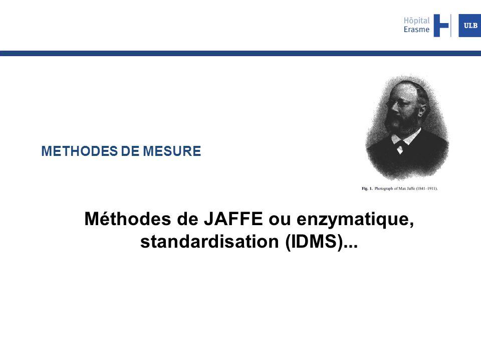 METHODES DE MESURE Méthodes de JAFFE ou enzymatique, standardisation (IDMS)...