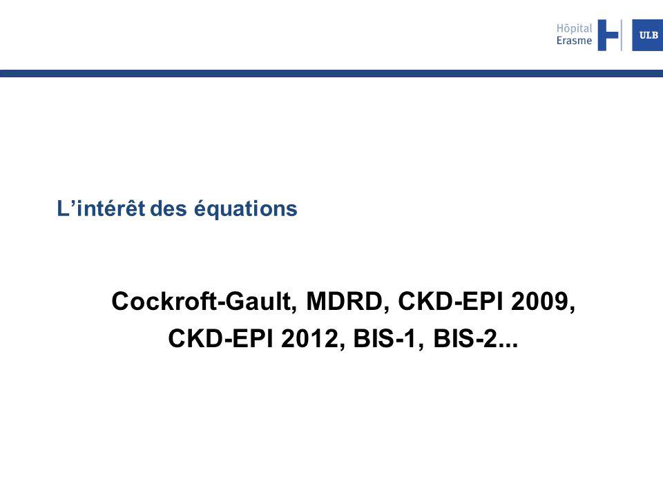 L'intérêt des équations Cockroft-Gault, MDRD, CKD-EPI 2009, CKD-EPI 2012, BIS-1, BIS-2...