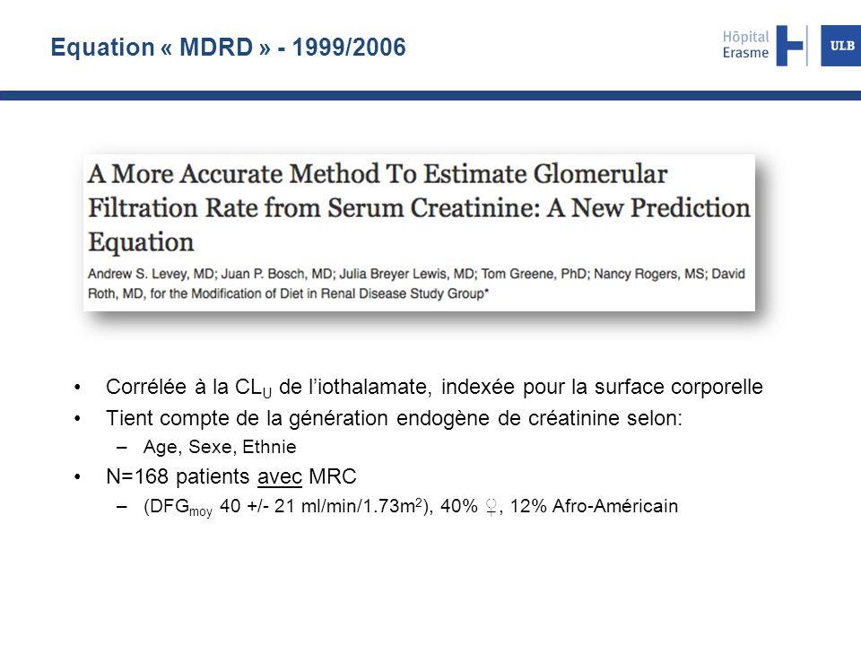 Equation « MDRD » - 1999/2006 Corrélée à la CL U de l'iothalamate, indexée pour la surface corporelle Tient compte de la génération endogène de créati