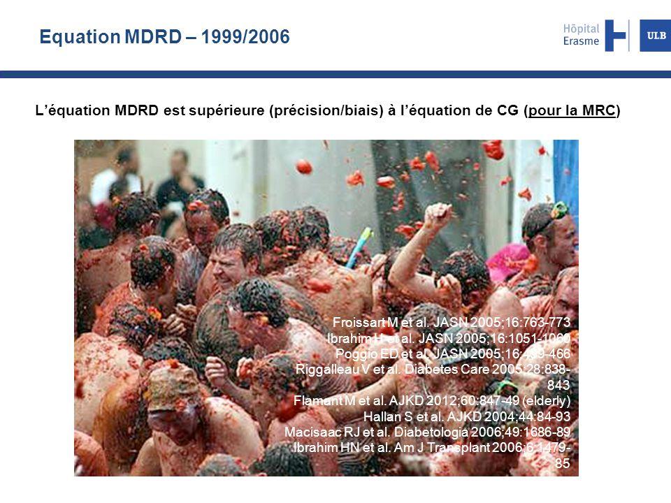 Equation MDRD – 1999/2006 L'équation MDRD est supérieure (précision/biais) à l'équation de CG (pour la MRC) Froissart M et al. JASN 2005;16:763-773 Ib