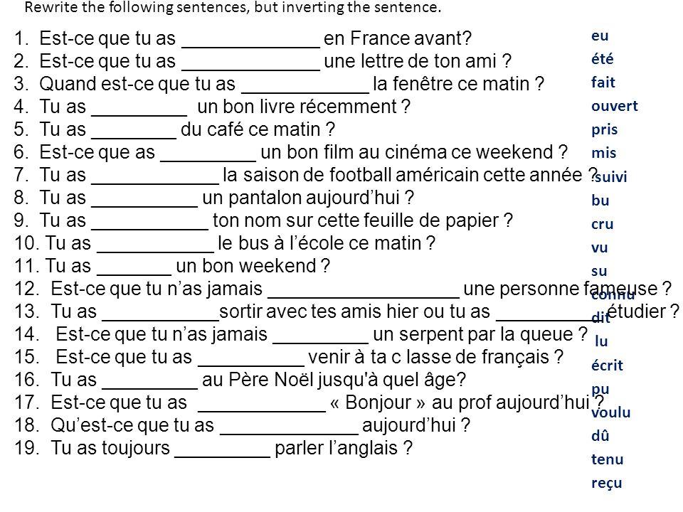 eu été fait ouvert pris mis suivi bu cru vu su connu dit lu écrit pu voulu dû tenu reçu 1.Est-ce que tu as _____________ en France avant.