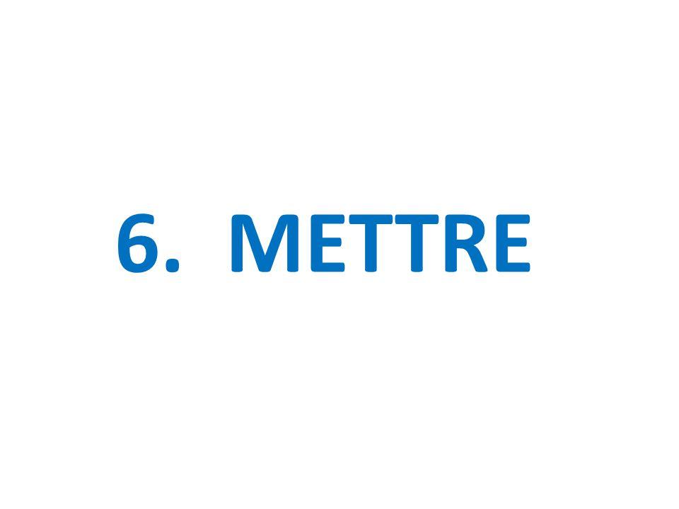 6. METTRE