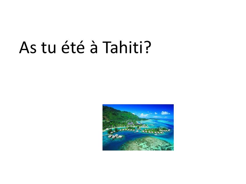 As tu été à Tahiti?