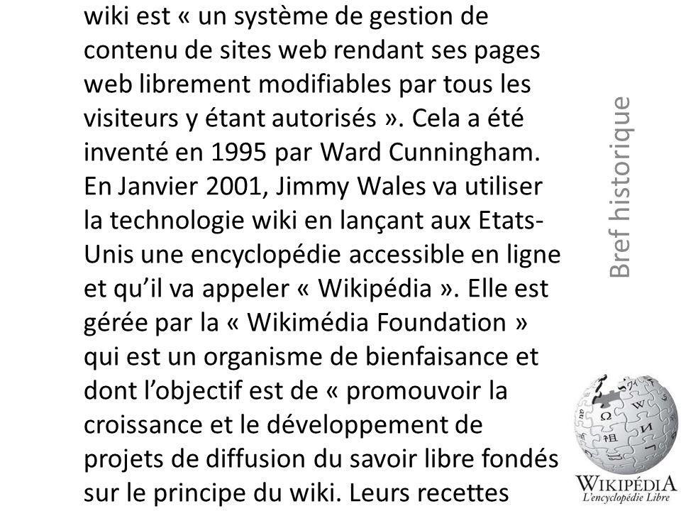 Wikipédia est formé à partir du mot « wiki » qui signifie rapide en Hawaïen. D'après la définition du site wikipédia, un wiki est « un système de gest