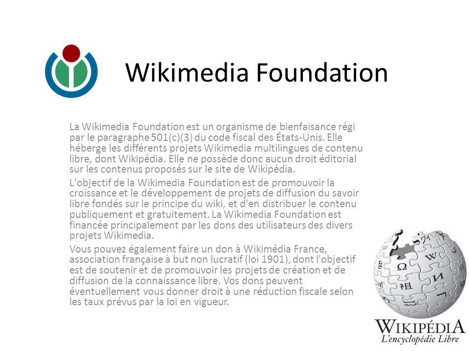 Wikimedia Foundation La Wikimedia Foundation est un organisme de bienfaisance régi par le paragraphe 501(c)(3) du code fiscal des États-Unis. Elle héb