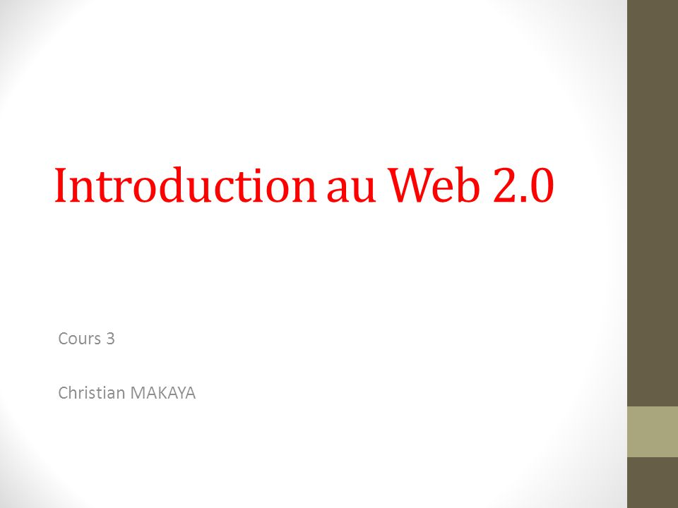Introduction au Web 2.0 Cours 3 Christian MAKAYA