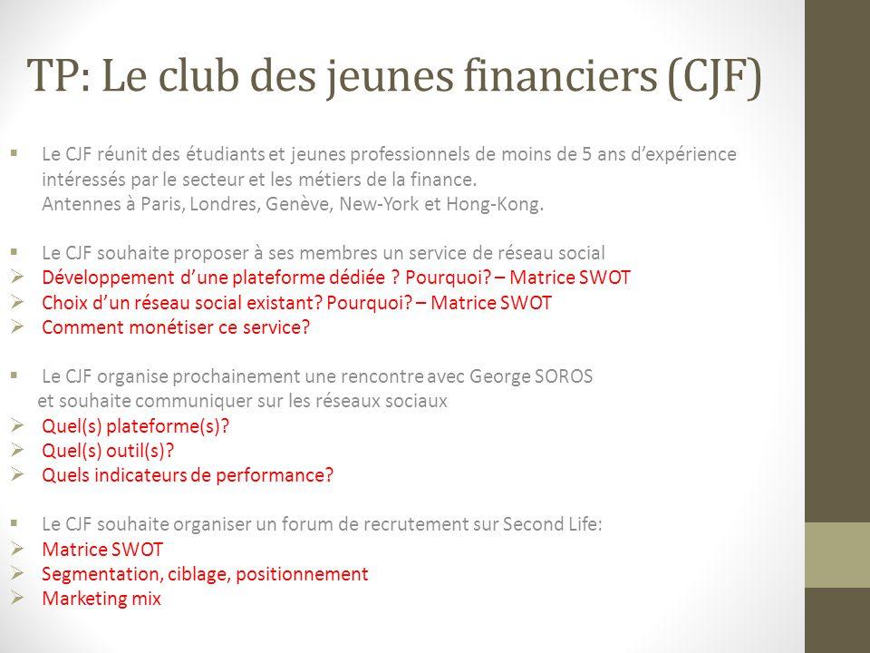 TP: Le club des jeunes financiers (CJF)  Le CJF réunit des étudiants et jeunes professionnels de moins de 5 ans d'expérience intéressés par le secteur et les métiers de la finance.