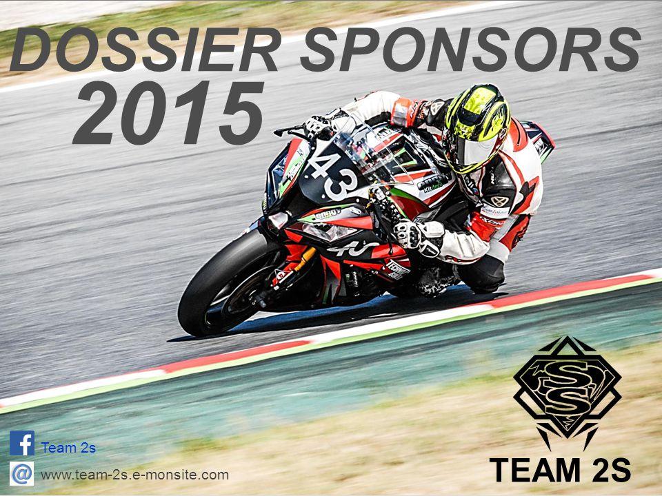 DOSSIER SPONSORS 2015 TEAM 2S Team 2s www.team-2s.e-monsite.com