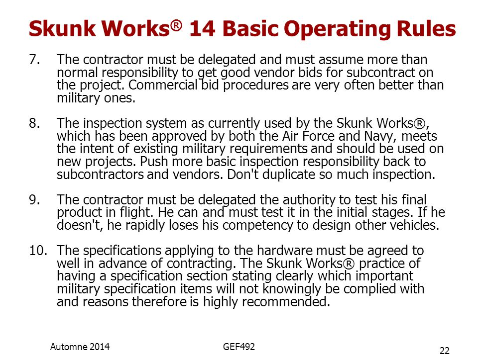 Skunk Works ® 14 Basic Operating Rules 7.The contractor must be delegated and must assume more than normal responsibility to get good vendor bids for