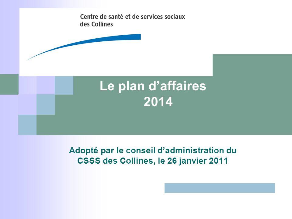 Le plan d'affaires 2014 Adopté par le conseil d'administration du CSSS des Collines, le 26 janvier 2011