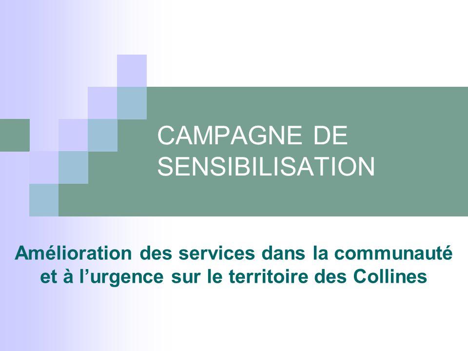 CAMPAGNE DE SENSIBILISATION Amélioration des services dans la communauté et à l'urgence sur le territoire des Collines