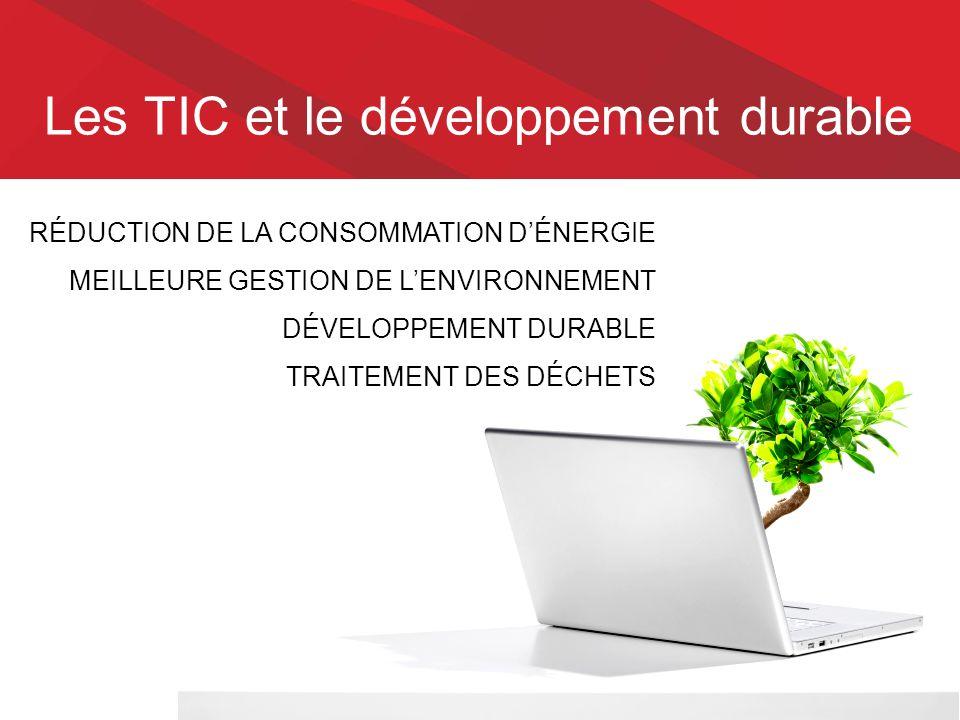 Les TIC et le développement durable RÉDUCTION DE LA CONSOMMATION D'ÉNERGIE MEILLEURE GESTION DE L'ENVIRONNEMENT DÉVELOPPEMENT DURABLE TRAITEMENT DES DÉCHETS