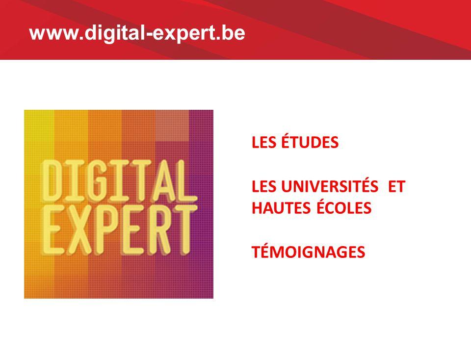 www.digital-expert.be LES ÉTUDES LES UNIVERSITÉS ET HAUTES ÉCOLES TÉMOIGNAGES