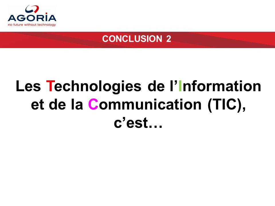 CONCLUSION 2 Les Technologies de l'Information et de la Communication (TIC), c'est…