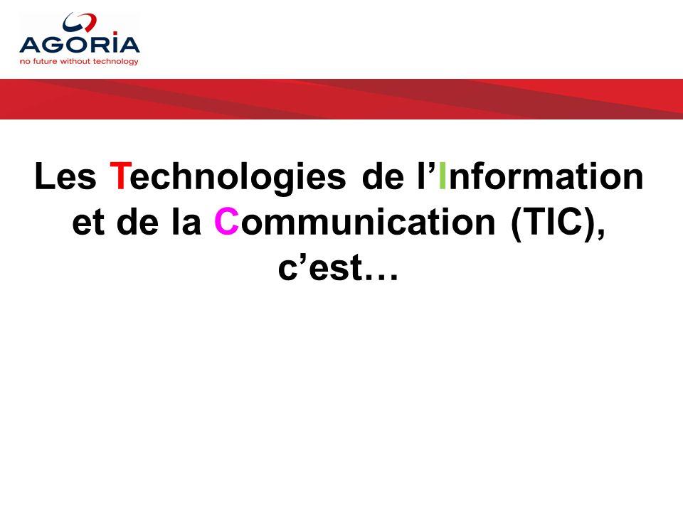 Les Technologies de l'Information et de la Communication (TIC), c'est…