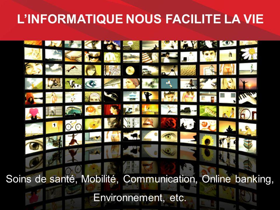 L'INFORMATIQUE NOUS FACILITE LA VIE Gezondheidszorg, Mobiliteit, Communicatie, Online banking, Milieu, etc. … Soins de santé, Mobilité, Communication,