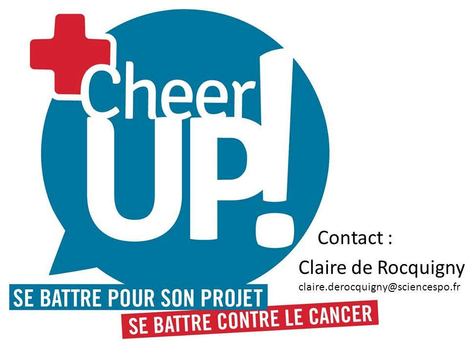 Cheer Up Contact : Claire de Rocquigny claire.derocquigny@sciencespo.fr