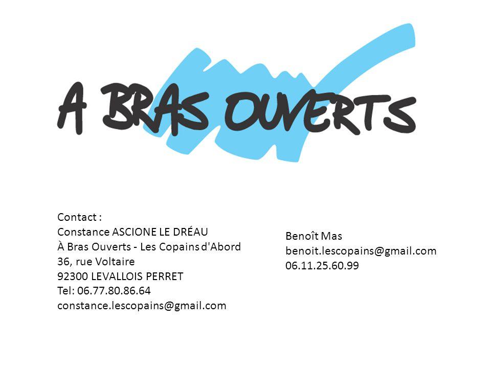 Contact : Constance ASCIONE LE DRÉAU À Bras Ouverts - Les Copains d'Abord 36, rue Voltaire 92300 LEVALLOIS PERRET Tel: 06.77.80.86.64 constance.lescop