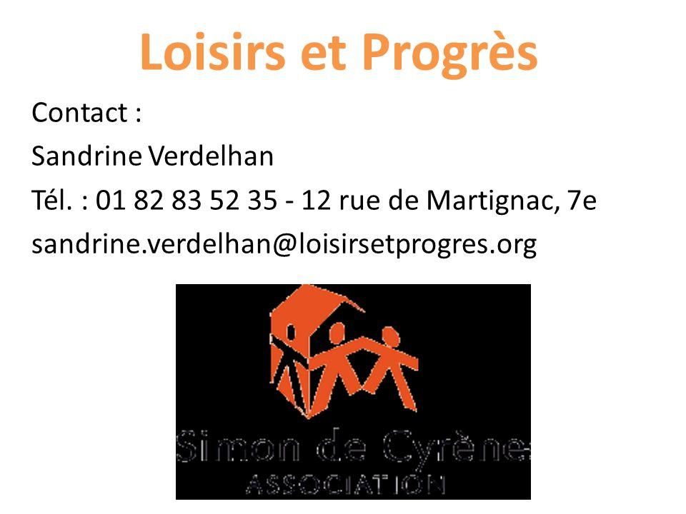 Loisirs et Progrès Contact : Sandrine Verdelhan Tél. : 01 82 83 52 35 - 12 rue de Martignac, 7e sandrine.verdelhan@loisirsetprogres.org