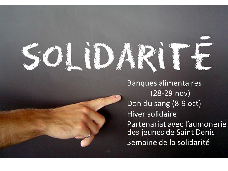 Banques alimentaires (28-29 nov) Don du sang (8-9 oct) Hiver solidaire Partenariat avec l'aumonerie des jeunes de Saint Denis Semaine de la solidarité