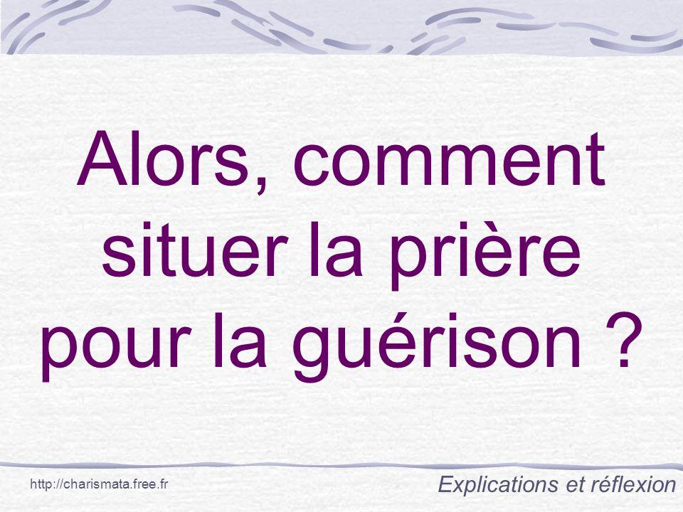 Alors, comment situer la prière pour la guérison ? Explications et réflexion http://charismata.free.fr