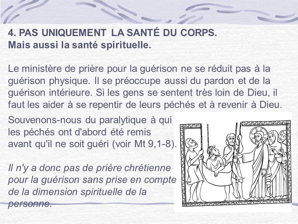 4. PAS UNIQUEMENT LA SANTÉ DU CORPS. Mais aussi la santé spirituelle. Le ministère de prière pour la guérison ne se réduit pas à la guérison physique.
