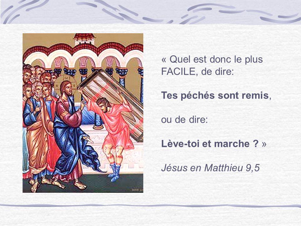 « Quel est donc le plus FACILE, de dire: Tes péchés sont remis, ou de dire: Lève-toi et marche ? » Jésus en Matthieu 9,5