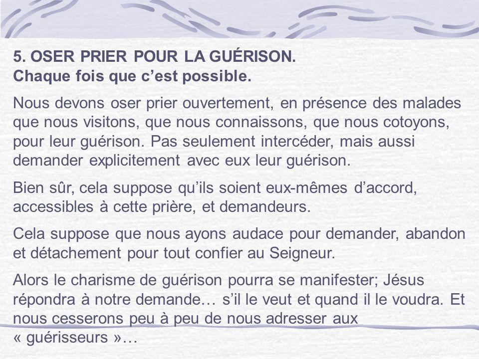 5. OSER PRIER POUR LA GUÉRISON. Chaque fois que c'est possible. Nous devons oser prier ouvertement, en présence des malades que nous visitons, que nou