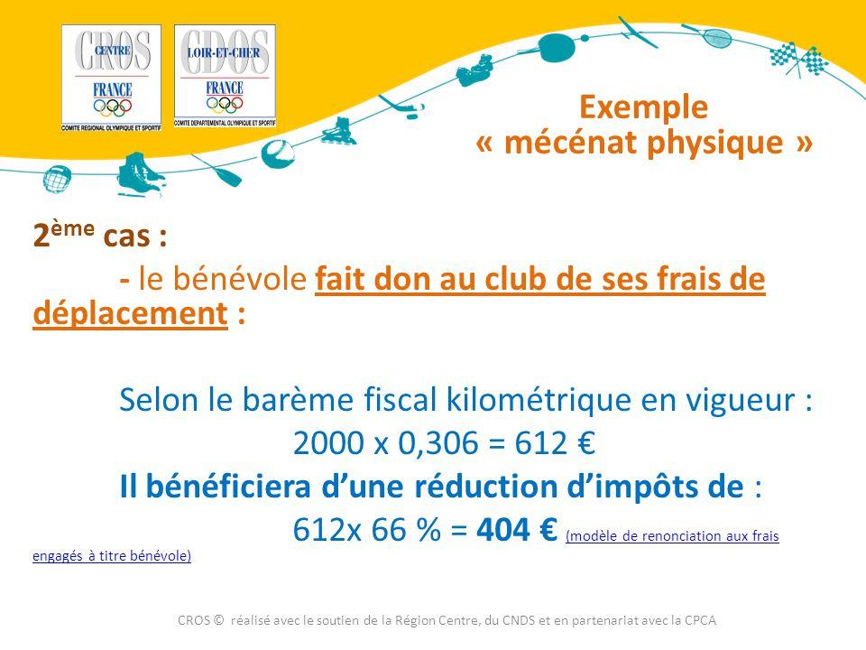 2 ème cas : - le bénévole fait don au club de ses frais de déplacement : Selon le barème fiscal kilométrique en vigueur : 2000 x 0,306 = 612 € Il béné