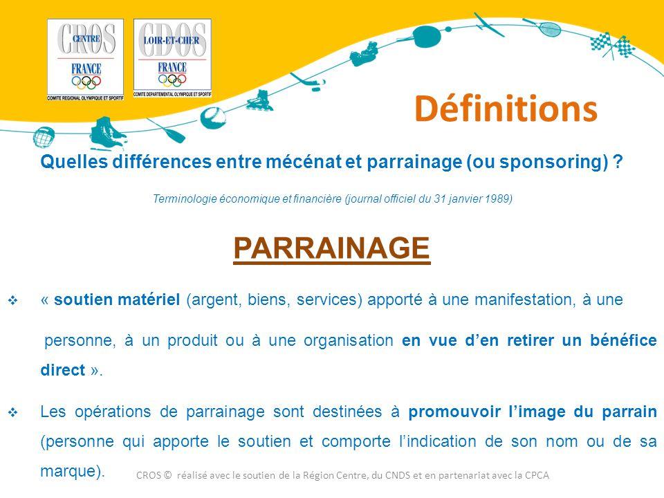 Définitions CROS © réalisé avec le soutien de la Région Centre, du CNDS et en partenariat avec la CPCA Quelles différences entre mécénat et parrainage