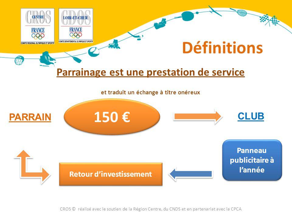 Définitions CROS © réalisé avec le soutien de la Région Centre, du CNDS et en partenariat avec la CPCA Parrainage est une prestation de service et tra