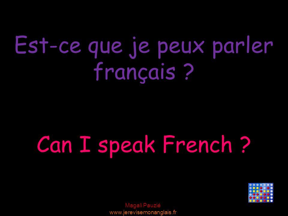 Magali Pauzié www.jerevisemonanglais.fr Can I speak French ? Est-ce que je peux parler français ?