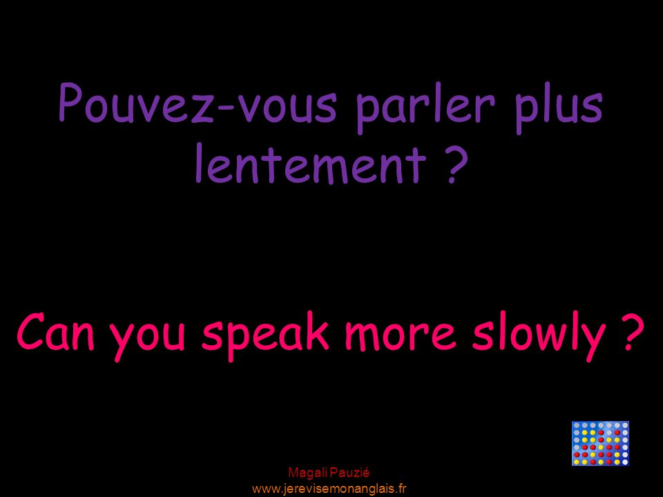 Magali Pauzié www.jerevisemonanglais.fr Can you speak more slowly .