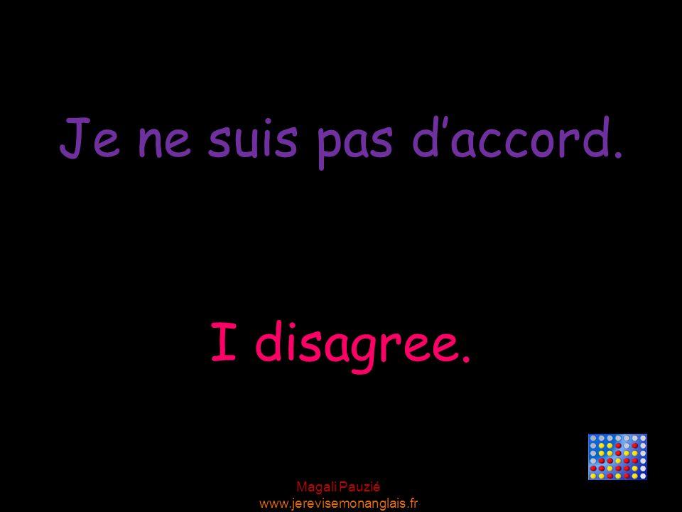 Magali Pauzié www.jerevisemonanglais.fr I disagree. Je ne suis pas d'accord.