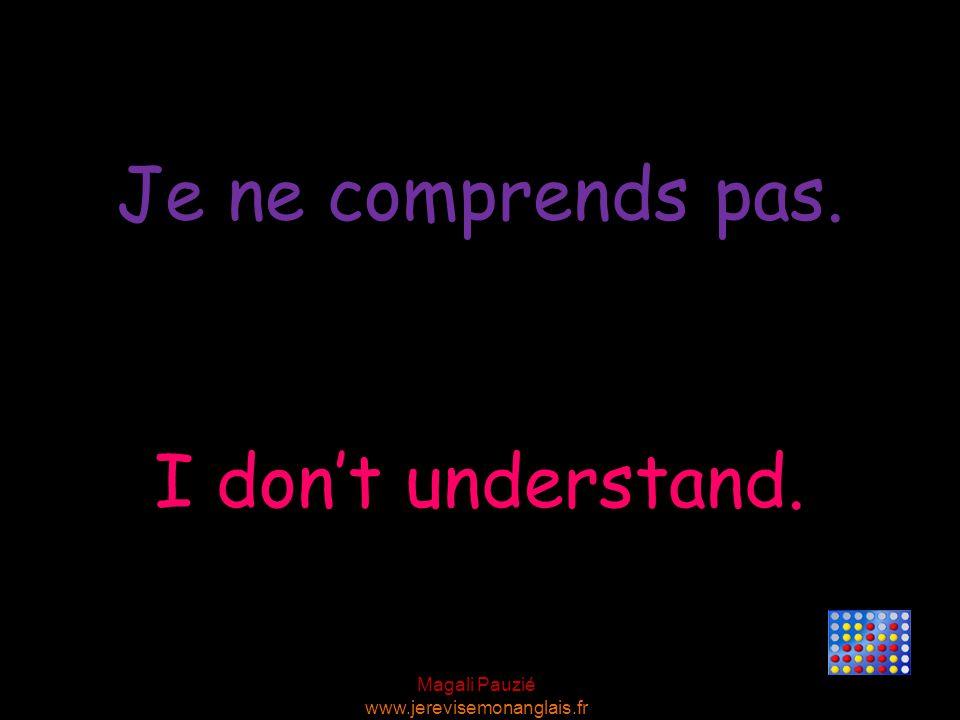 Magali Pauzié www.jerevisemonanglais.fr I don't understand. Je ne comprends pas.