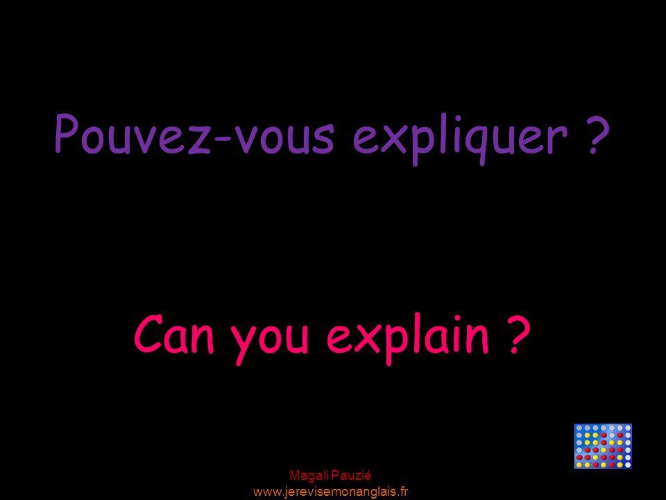 Magali Pauzié www.jerevisemonanglais.fr Can you explain ? Pouvez-vous expliquer ?