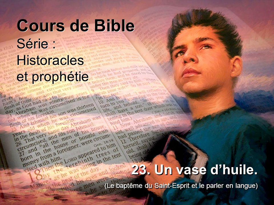 Cours de Bible Série : Historacles et prophétie Cours de Bible Série : Historacles et prophétie 23. Un vase d'huile. (Le baptême du Saint-Esprit et le
