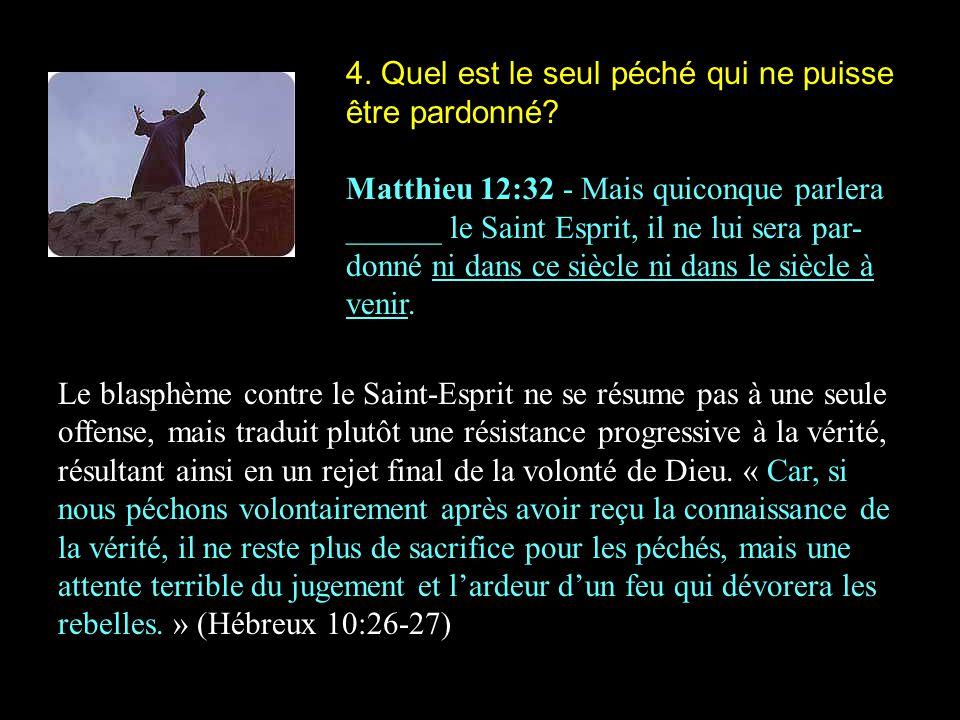 4. Quel est le seul péché qui ne puisse être pardonné? Matthieu 12:32 - Mais quiconque parlera ______ le Saint Esprit, il ne lui sera par- donné ni da