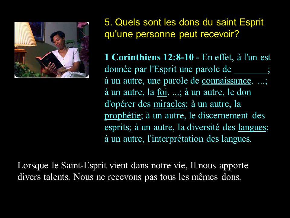 5. Quels sont les dons du saint Esprit qu'une personne peut recevoir? 1 Corinthiens 12:8-10 - En effet, à l'un est donnée par l'Esprit une parole de _