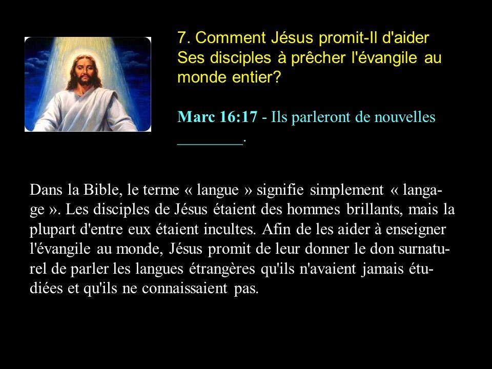 7. Comment Jésus promit-Il d'aider Ses disciples à prêcher l'évangile au monde entier? Marc 16:17 - Ils parleront de nouvelles ________. Dans la Bible
