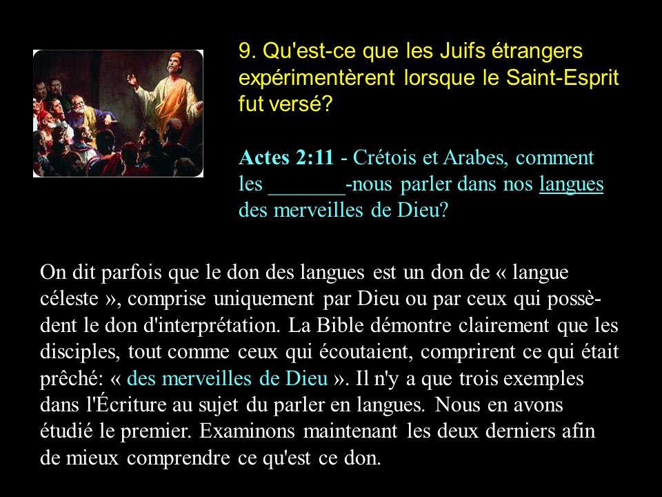 9. Qu'est-ce que les Juifs étrangers expérimentèrent lorsque le Saint-Esprit fut versé? Actes 2:11 - Crétois et Arabes, comment les _______-nous parle