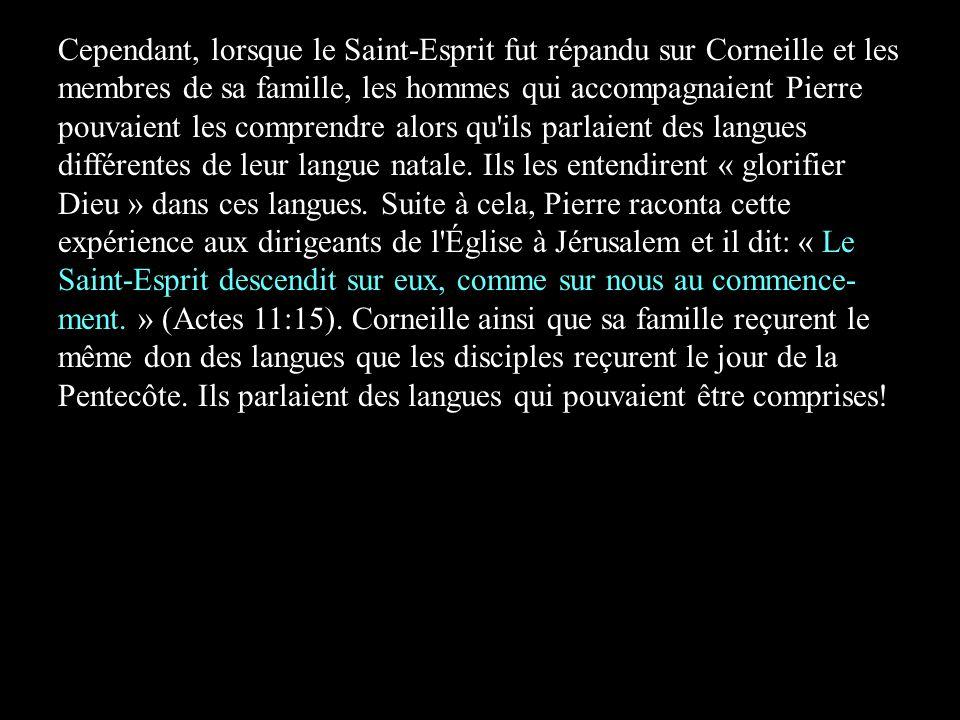 Cependant, lorsque le Saint-Esprit fut répandu sur Corneille et les membres de sa famille, les hommes qui accompagnaient Pierre pouvaient les comprend