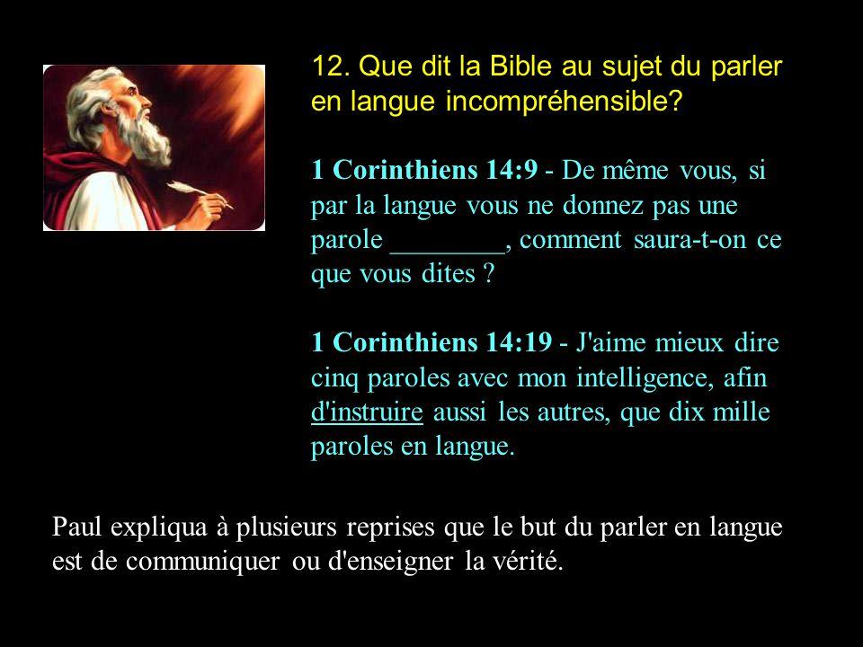 12. Que dit la Bible au sujet du parler en langue incompréhensible? 1 Corinthiens 14:9 - De même vous, si par la langue vous ne donnez pas une parole