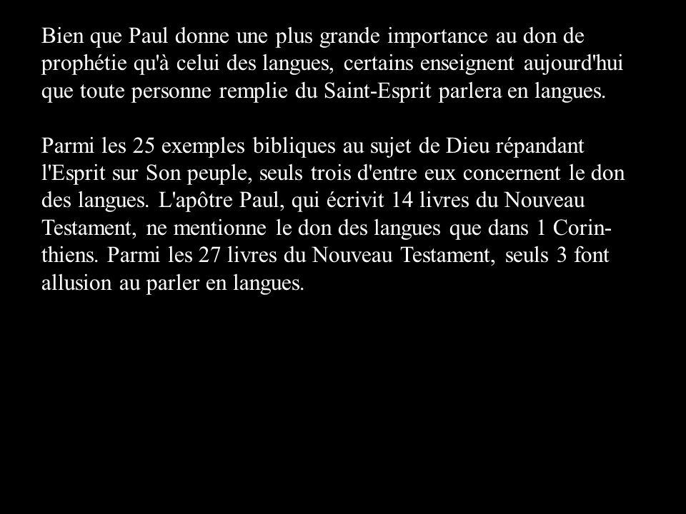 Bien que Paul donne une plus grande importance au don de prophétie qu'à celui des langues, certains enseignent aujourd'hui que toute personne remplie